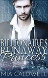 Billionaire's Runaway Princess by Mia Caldwell