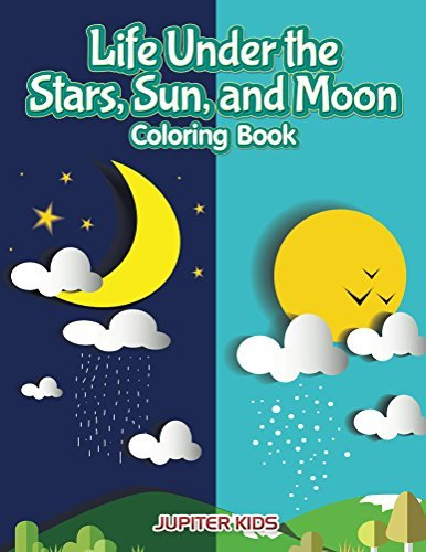 Life Under the Stars, Sun, and Moon Coloring Book (Stars Coloring and Art Book Series)
