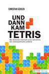 UND DANN KAM TETRIS by Christian Gehlen