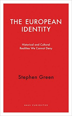 The European Identity: Historical and Cultural Realities We Cannot Deny (Haus Curiosities)