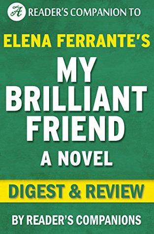 My Brilliant Friend: A Novel By Elena Ferrante | Digest & Review