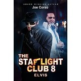 The Starlight Club 8: Elvis: A World Full Of Movie Stars, Gentlemen and Killers... (Volume 8)