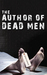 The Author of Dead Men by Dennis M. Banahan