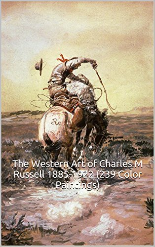 The Western Art of Charles M Russell 1885-1922 (239 Color Paintings): (The Amazing World of Art, Old West/Native American)