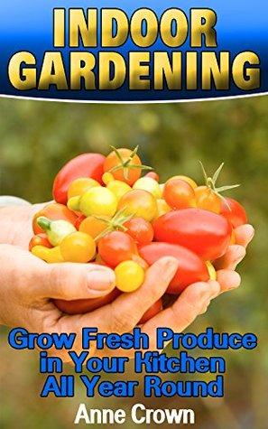 Indoor Gardening: Grow Fresh Produce in Your Kitchen All Year Round