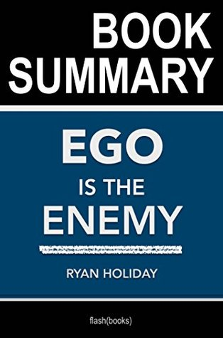 Summary: Ego is the Enemy by Ryan Holiday | Book Summary Includes Analysis