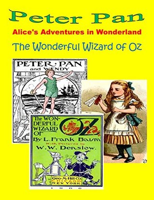Alice's Adventures in Wonderland (illustrated) by Lewis Carroll, Peter Pan (illustrated) by J.M. Barrie, The Wonderful Wizard of Oz (illustrated) by L. Frank Baum