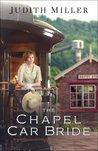 The Chapel Car Bride by Judith McCoy Miller