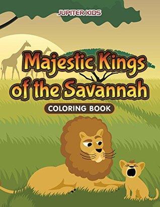 Majestic Kings Of The Savannah Coloring Book By Jupiter Kids