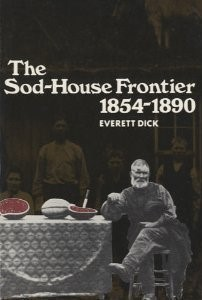 The Sod-House Frontier, 1854-1890: A Social History of the Northern Plains from the Creation of Kansas and Nebraska to the Admission of the Dakotas