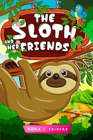 books-for-kids-the-sloth-and-her-friends-children-s-books-kids-books-bedtime-stories-for-kids-kids-fantasy-book-sloth-books-for-kids