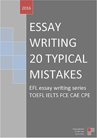 ESSAY WRITING - 20 TYPICAL MISTAKES in structure and development- tips and examples: TOEFL IELTS FCE CAE CPE