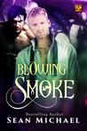 Blowing Smoke by Sean Michael