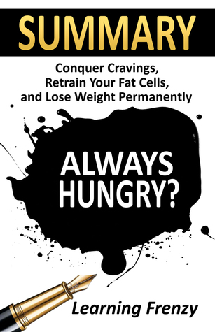 Summary: Always Hungry?: Conquer Cravings, Retrain Your Fat Cells and Lose Weight Permanently