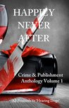 Happily Never After: A 22-story Anthology by 'Crime & Publishment' Writers