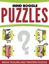 Mind Boggle Puzzles: Brain Ticklers and Twisters Puzzles (Mind Boggle Puzzles Series)