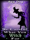 Be Careful What Y...