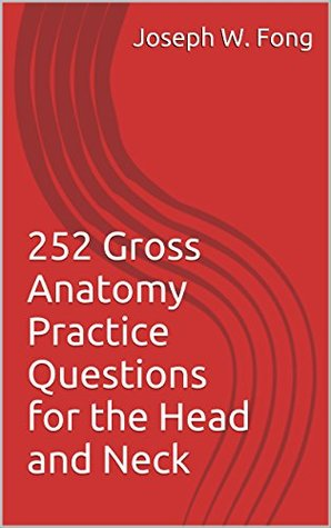 252 Gross Anatomy Practice Questions for the Head and Neck: For Medical, Dental, and Physician Assistant Students