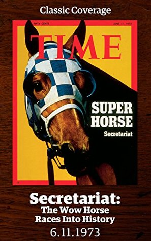 Secretariat: The Wow Horse Races into History