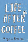 Life After Coffee by Virginia Franken