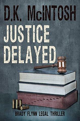 Justice Delayed: Brady Flynn Legal Thriller Book 4