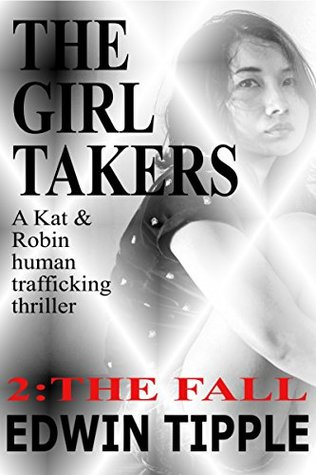 THE GIRL TAKERS Part 2 The Fall: A Kat & Robin human trafficking thriller