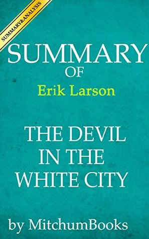 Summary of The Devil in the White City: A Saga of Magic and Murder at the Fair that Changed America by Erik Larson