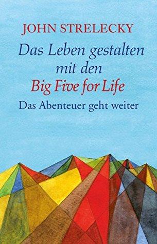 Das Leben gestalten mit den Big Five for Life: Das Abenteuer geht weiter (The Big Five for Life 2)