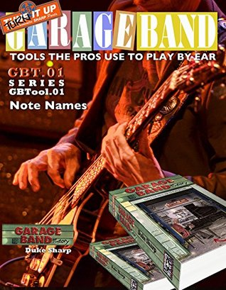 garage-band-theory-gbtool-01-note-names-music-theory-for-non-music-majors-practical-theory-for-livingroom-pickers-and-working-musicians-who-want-to-think-tools-the-pro-s-use-to-play-by-ear-book-2