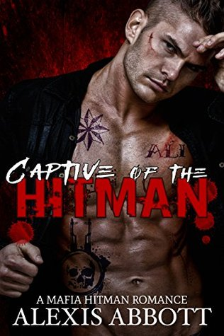 Captive of the Hitman A Bad Boy Mafia Romance Novel by Alex Abbott