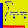 Arquitectura y modernidad en Chile 1925 - 1965. Una realidad múltiple