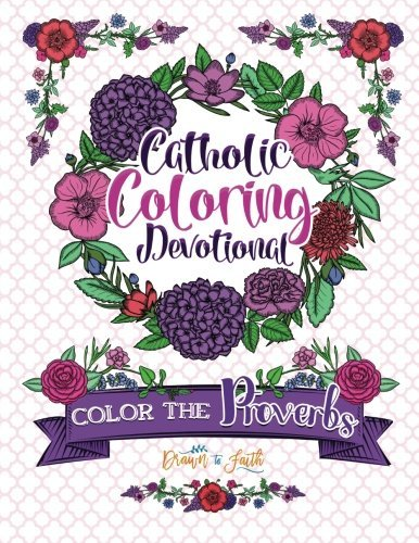 Color The Proverbs: Catholic Coloring Devotional: Catholic Bible & Catholic Books & Catholic Devotional & Catholic Confirmation Gifts Girl & Rosary & ... with Scriptures, Scripture Coloring Book)