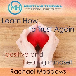 Learn How to Trust Again: Positive and Healing Mindset with Hypnosis, Meditation, and Positive Affirmations