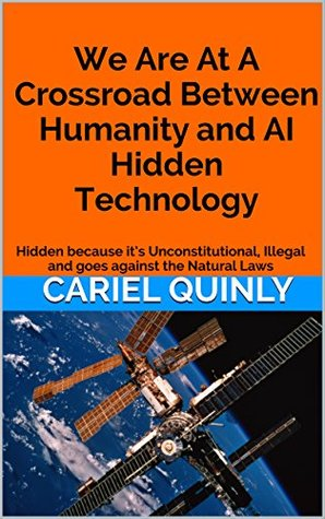 We Are At A Crossroad Between Humanity and AI Hidden Technology: Hidden because it's Unconstitutional, Illegal and goes against the Natural Laws