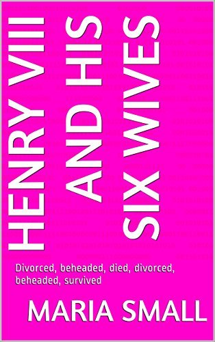 Henry VIII and his six wives: Divorced, beheaded, died, divorced, beheaded, survived