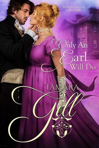 Only an Earl Will Do by Tamara Gill