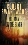 The Man on the Bench (Novella) by Robert Swartwood
