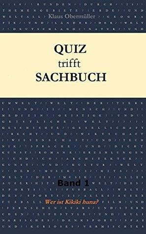 Quiz trifft Sachbuch: Band 1: Wer ist Kikiki huna?