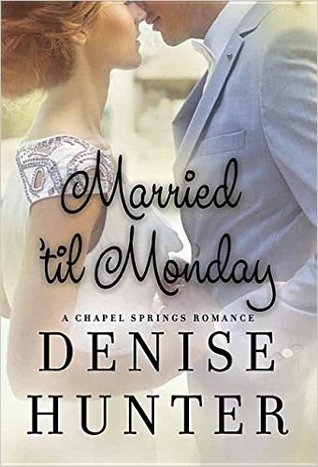 Ebook Married 'Til Monday: A Chapel Springs Romance by Denise Hunter read!
