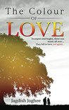 The Colour of Love by Jagdish Joghee