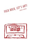 Fuck Rock, Let's Art!