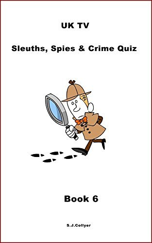 UK TV Sleuths, Spies and Crime Quiz Book 6 (UK TV Sleuths, Spies and Crime Quiz Books)