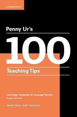 Penny Ur\'s 100 Teaching Tips by Penny Ur