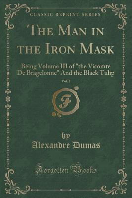 "The Man in the Iron Mask, Vol. 3: Being Volume III of ""The Vicomte de Bragelonne"" and the Black Tulip"