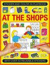 Sticker and Color-In Playbook: At the Shops: With Over 50 Reusable Stickers