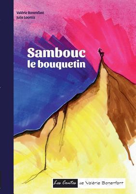 Sambouc le bouquetin: Les contes de Valérie Bonenfant