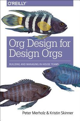 Org Design for Design Orgs by Peter Merholz