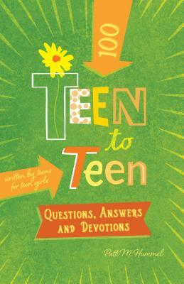 Teen to Teen—100 Questions, Answers, and Devotions: Written by Teens for Teen Girls