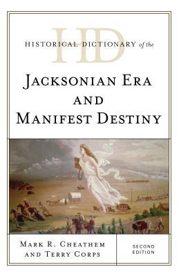 Historical Dictionary of the Jacksonian Era and Manifest Destiny