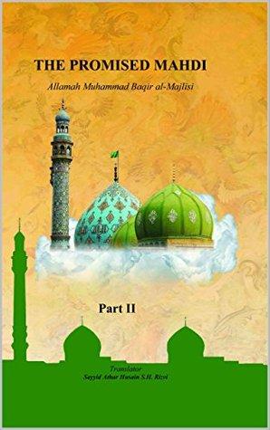 THE PROMISED MAHDI part 2: English Translation of Biharul Anwar, Volumes 51-52-53